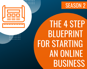 WTS Season 2: The 4 Step Blueprint for Starting An Online Business