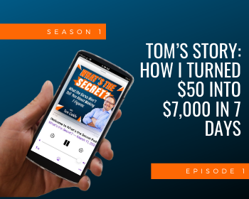 Tom's Story - How I Turned $50 into $7,000 in 7 Days. A Lesson In Getting Started