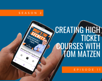 Creating High Ticket Courses with Tom Matzen