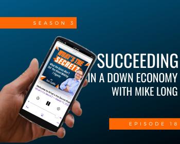 Succeeding In A Down Economy with Mike Long
