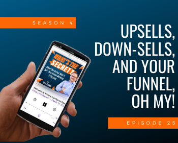 Upsells, Down-Sells, and Your Funnel, Oh My!