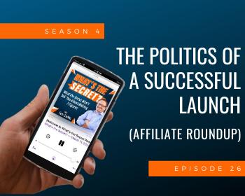 The Politics Of A Successful Launch (Affiliate Roundup)