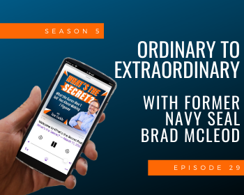 Ordinary to Extraordinary with Former Navy SEAL Brad McLeod