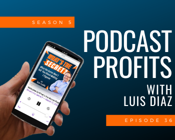 Podcast Profits with Luis Diaz