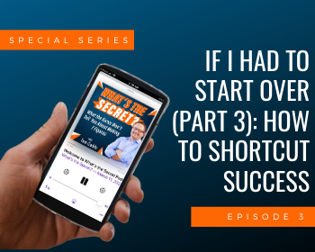 If I Had to Start Over (Part 3): How to Shortcut Success