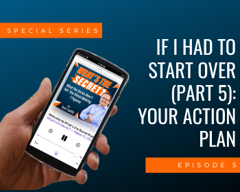 If I Had to Start Over (Part 5): Your Action Plan