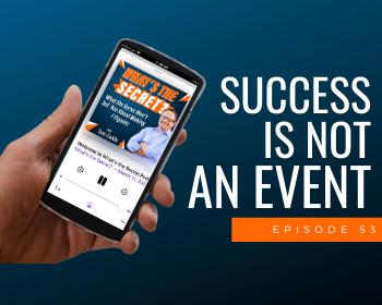 Episode 53: Success Is Not An Event