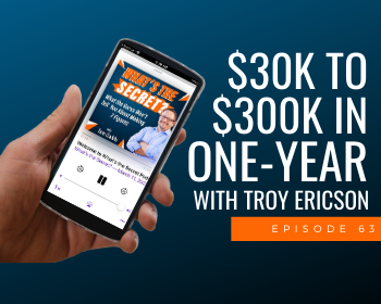 $30k to $300k in One Year with Troy Ericson