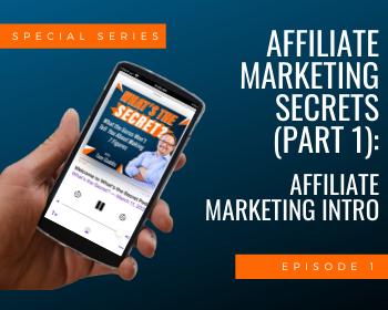Affiliate Marketing Secrets (Part 1) - Affiliate Marketing Intro